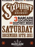 Sixpoint | Barcade Beer Project — December 10, 2011