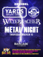 Decibel Metal & Beer Fest | Yards Brewing & Weyerbacher Brewing Metal Night — March 15, 2018 at Barcade® in Philadelphia, PA