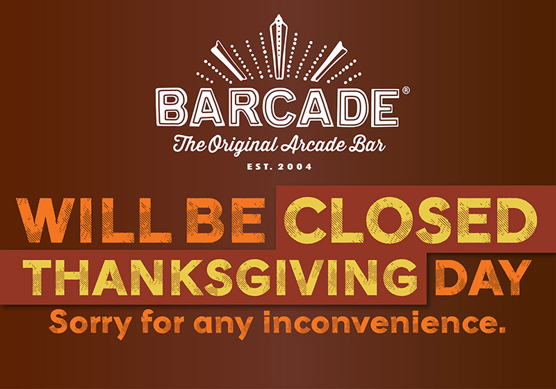 Barcade® in Philadelphia, Pennsylvania will be closed on Thanksgiving Day — Sorry for any inconvenience.